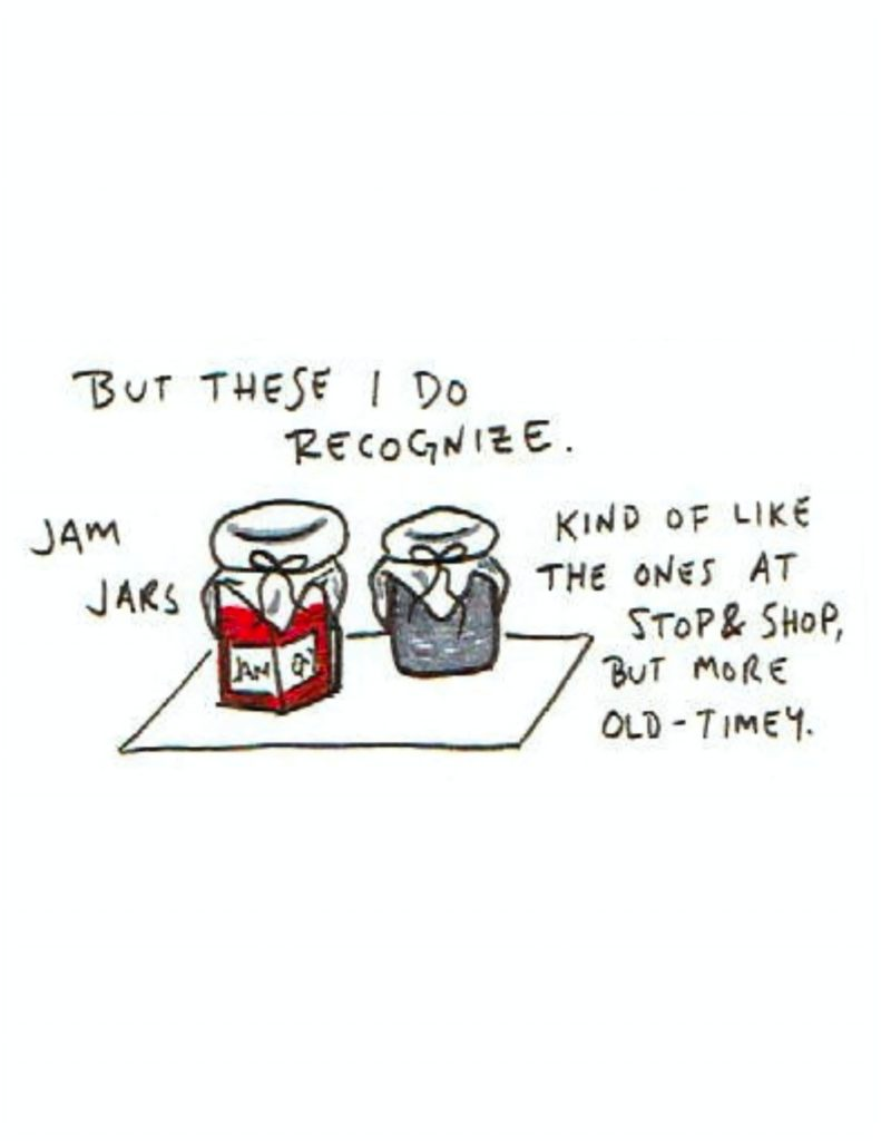 """Page 6: """"...but these I do recognize. Kind of like the ones at Stop & Shop, but more Old-Timey."""" The text is written around two jam jars with cloth over the lid tied with a string. Text to the left reads """"jam jars."""""""