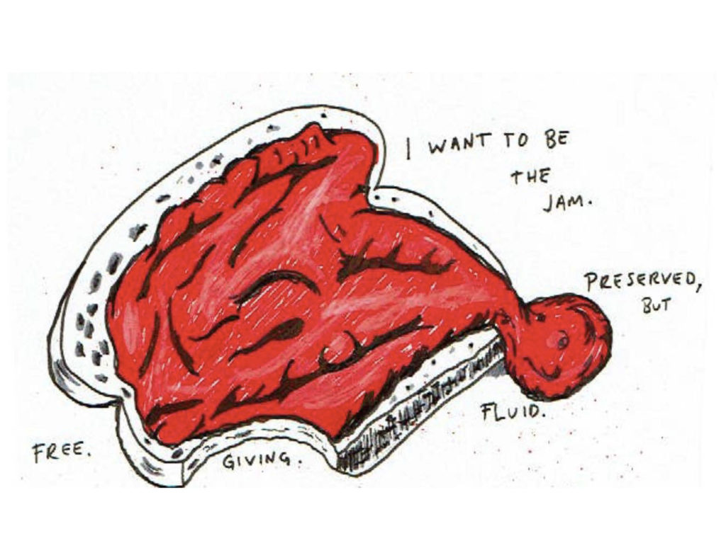 "Page 11: The page is dominated by a piece of bread with red jam on it that is partially flowing off of it. A bite has been taken out of the bread. ""I want to be the jam. Preserved, but free. giving. fluid."""